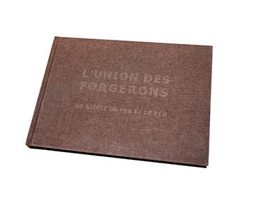 L'Union des forgerons<br/>Un siècle de fer et de feu<br/> LIVRE ANNIVERSAIRE